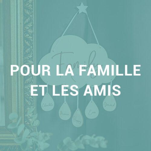 POUR LA FAMILLE ET LES AMIS